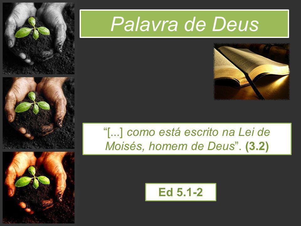 [...] como está escrito na Lei de Moisés, homem de Deus . (3.2)